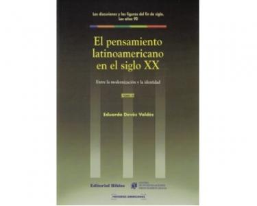 El pensamiento latinoamericano en el siglo XX. Entre la modernización y la identidad. Tomo III