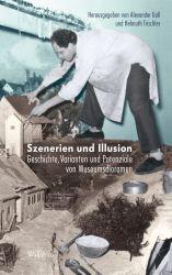 Szenerien und Illusion. Geschichte, Varianten und Potenziale von Museumsdioramen