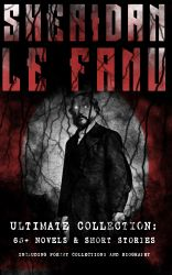 SHERIDAN LE FANU - Ultimate Collection: 65+ Novels & Short Stories (Including Poetry Collections and Biography). Mystery Classics & Gothic Horror Tales: Wylder's Hand, Willing to Die, Haunted Lives, Carmilla, Ghost Stories of Chapelizod, The Murdered Cous