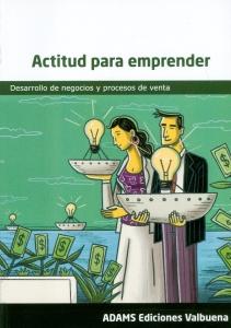 Actitud Para Emprender. Desarrollo de negocios y procesos de venta