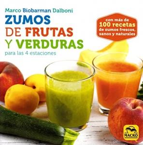 Zumos De Frutas Y Verduras Para Las 4 Estaciones. Con más de 100 recetas de zumos frescos, sanos y naturales