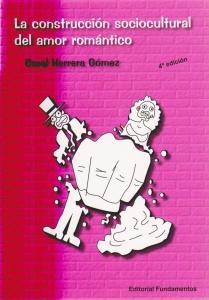La Construcción Sociocultural del Amor Romántico. 4a edición