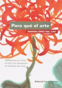 Para Qué El Arte. Reflexiones en torno al arte y su educación en tiempos de crisis
