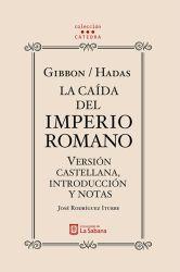 Gibbon/Hadas. La caída del Imperio Romano. Versión castellana, introducción y notas