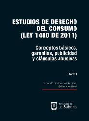 Estudios de derecho del consumo (Ley 1480 de 2011). Tomo I. Conceptos básicos, garantías, publicidad y cláusulas abusivas