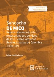 Sancocho de Mico. Relatos alimentarios de exsecuestrados políticos de las Fuerzas Armadas Revolucionarias de Colombia (FARC-EP)