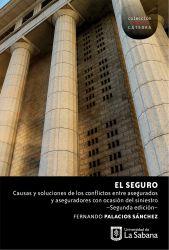 El seguro: causas y soluciones de los conflictos entre asegurados y aseguradores con ocasión del siniestro.