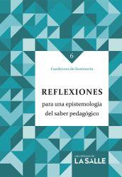 Reflexiones para una epistemología del saber pedagógico. Cuadernos de Seminario 6