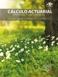 Cálculo actuarial. Introducción a la actuaría de vida