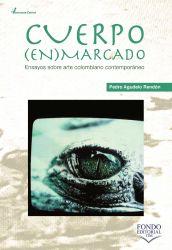 Cuerpo enmarcado: ensayos sobre arte colombiano contemporáneo
