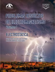Problemas resueltos de electromagnetismo. Volumen I. Electrostática