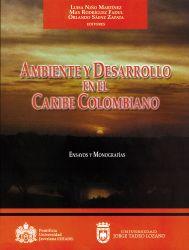 Ambiente y desarrollo en el Caribe Colombiano. Ensayos y monografías
