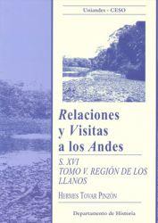 Relaciones y visitas a los Andes. Siglo XVI . Tomo V. Región de los Llanos