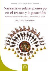 Narrativas sobre el cuerpo en el trance y la posesión. Una mirada desde la santería cubana y el espiritismo en Bogotá