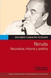 Neruda. Naturaleza, historia y poética