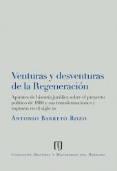 Venturas y desventuras de la regeneración: apuntes de historia jurídica sobre el proyecto político de 1886 y sus transformaciones y rupturas en el siglo XX
