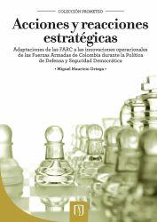 Acciones y reacciones estratégicas. Adaptaciones de las FARC a las innovaciones operacionales de las Fuerzas Armadas de Colombia durante la Política de Defensa y Seguridad Democrática