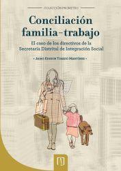 Conciliación familia trabajo. El caso de los directivos de la Secretaria Distrital de integración social