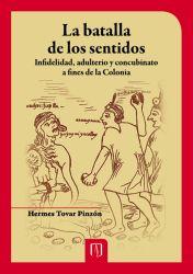 La batalla de los sentidos. Infidelidad, adulterio y concubinato a fines de la Colonia