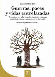 Guerras, paces y vidas entrelazadas. Coexistencia y relaciones locales entre víctimas, excombatientes y comunidades en Colombia.