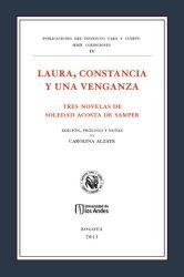 Laura, constancia y una venganza. Tres novelas de Soledad Acosta de Samper