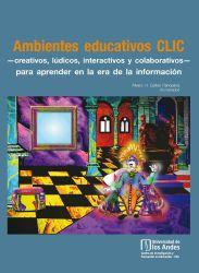 Ambientes educativos CLIC  creativos, lúdicos, interactivos y colaborativos  para aprender en la era de la información.