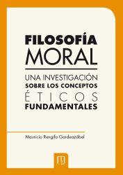 Filosofía moral. Una investigación sobre los conceptos éticos fundamentales