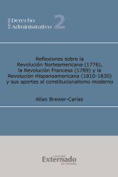 Reflexiones sobre la revolución norteamericana (1776), la revolución francesa (1789) y la revolución hispanoamericana (1810-1930), y sus aportes a l constitucionalismo moderno 2ª ed. Ampliad