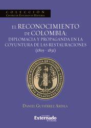 El reconocimiento de Colombia: diplomacia y propaganda en la coyuntura de las restauraciones (1819-1831)