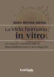 La vida humana in vitro: un espacio constitucional de disponibilidad para la investigación