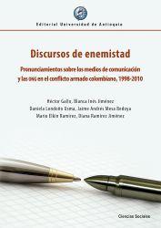 Discursos de enemistad. Pronunciamientos sobre los medios de comunicación y las ONG en el conflicto armado colombiano, 1998-2010