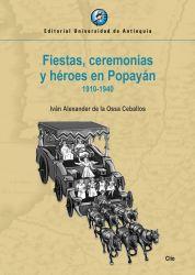 Fiestas, ceremonias y héroes en Popayán. 1910-1940