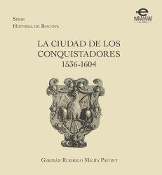 La ciudad de los conquistadores 1536-1604