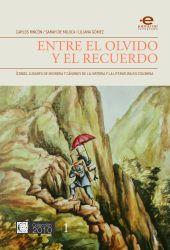 Entre el olvido y el recuerdo. Íconos, lugares de memoria y cánones de la historia y la literatura en Colombia