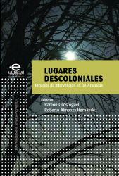 Lugares descoloniales. Espacios de intervención en las Américas
