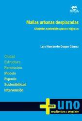 Mallas urbanas desplazadas. Ciudades sostenibles para el siglo XXI