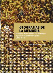 Geografías de la memoria. Posiciones de las víctimas en Colombia en el periodo de justicia transicional (20052010)