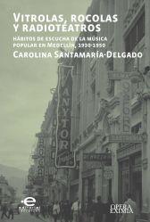 Vitrolas, rocolas y radioteatros. Hábitos de escucha de la música popular en Medellín, 1930-1950