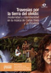 Travesías por la tierra del olvido. Modernidad y colombianidad en la música de Carlos Vives y La Provincia
