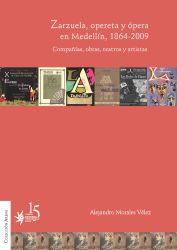 Zarzuela, opereta y ópera en Medellín, 1864-2009. Compañías, obras, teatros y artistas.