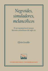 Negroides, simuladores, melancólicos. El ser nacional en el ensayo literario colombiano del siglo XX