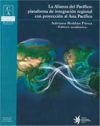 La Alianza del Pacífico: Plataforma de integración regional con proyección al Asia Pacífico