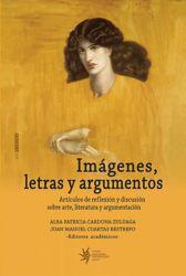Imágenes, letras y argumentos. Artículos de reflexión y discusión sobre arte, literatura y argumentación