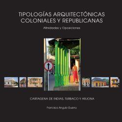 Tipologías arquitectónicas coloniales y republicanas. Afinidades y oposiciones. Cartagena de Indias, Turbaco, Arjona