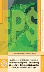 Desempeño financiero y económico de las EPS del Régimen Contributivo y otros actores de la seguridad social en salud en Colombia. 1993-2006