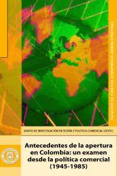 Antecedentes de la apertura en Colombia.  Un examen desde la política comercial (1945-1985)