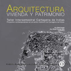 Arquitectura, vivienda y patrimonio.  Taller intersemestral Cartagena de Indias. Proyectos contemporáneos en el centro histórico de Cartagena de Indias