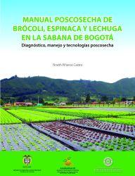 Manual poscosecha de brócoli, espinaca y lechuga en la sabana de Bogotá . Diagnóstico, manejo y tecnologías poscosecha