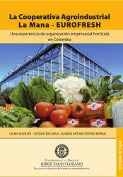 La cooperativa agroindustrial La Mana- EUROFRESH. Una experiencia de organización empresarial hortícola en Colombia
