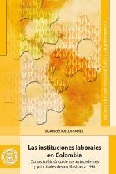 Las instituciones laborales en Colombia: contexto histórico de sus antecedentes y principales desarrollos hasta 1990